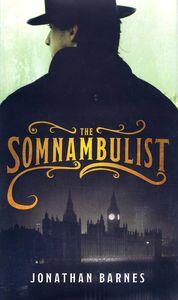 "<em class=""BookTitle"">The Somnambulist</em>, Jonathan Barnes"