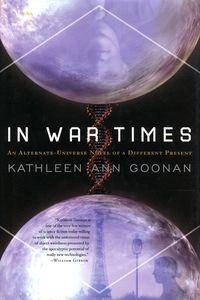 """<em class=""""BookTitle"""">In War Times</em>, Kathleen Ann Goonan"""