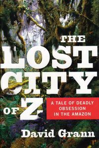 "<em class=""BookTitle"">The Lost City of Z</em>, David Grann"