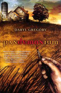 """<em class=""""BookTitle"""">Pandemonium</em>, Daryl Gregory"""