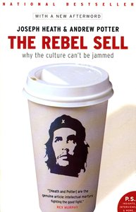 "<em class=""BookTitle"">The Rebel Sell</em>, Joseph Heath & Andrew Potter"