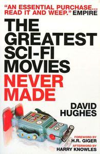"<em class=""BookTitle"">The Greatest Sci-Fi Movies Never Made</em>, David Hughes"
