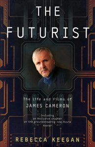 "<em class=""BookTitle"">The Futurist: The Life and Films of James Cameron</em>, Rebecca Keegan"