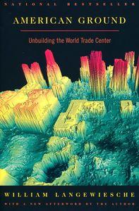 "<em class=""BookTitle"">American Ground: Unbuilding the World Trade Center</em>, William Langewiesche"