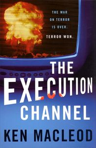 "<em class=""BookTitle"">The Execution Channel</em>, Ken MacLeod"