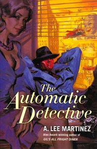 """<em class=""""BookTitle"""">The Automatic Detective</em>, A. Lee Martinez"""