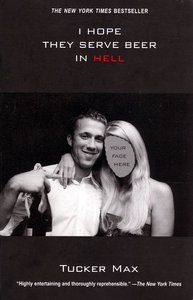 "<em class=""BookTitle"">I Hope They Serve Beer in Hell</em>, Tucker Max"