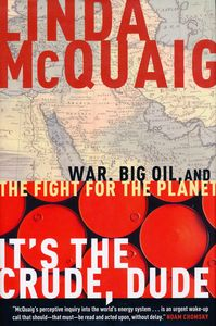 "<em class=""BookTitle"">It's the Crude, Dude</em>, Linda McQuaig"