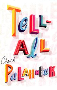 "<em class=""BookTitle"">Tell-All</em>, Chuck Palahniuk"