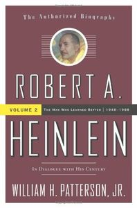 "<em class=""BookTitle"">Robert A. Heinlein: In Dialogue with his Century: Vol2: The Man Who Learned Better, 1948-1988</em>, William H. Patterson, Jr."