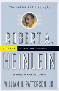 "<em class=""BookTitle"">Robert A. Heinlein: In Dialogue with His Century: Volume 1, 1907-1948: Learning Curve</em>, William H. Patterson Jr."