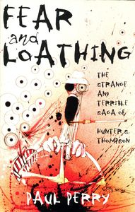 "<em class=""BookTitle"">Fear and Loathing: The Strange and Terrible Saga of Hunter S. Thompson</em>, Paul Perry"