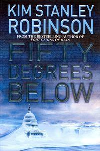 "<em class=""BookTitle"">Fifty Degrees Below</em>, Kim Stanley Robinson"