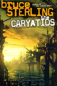 "<em class=""BookTitle"">The Caryatids</em>, Bruce Sterling"