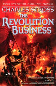"<em class=""BookTitle"">The Revolution Business</em> (<em>Merchant Princes</em> #5), Charles Stross"
