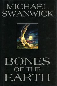 "<em class=""BookTitle"">Bones of the Earth</em>, Michael Swanwick"