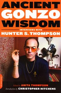 "<em class=""BookTitle"">Ancient Gonzo Wisdom: Interviews with Hunter S. Thompson</em>, Ed. Anita Thompson"