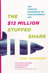 "<em class=""BookTitle"">The $12 Million Stuffed Shark: The Curious Economics of Contemporary Art</em>, Don Thompson"