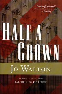 "<em class=""BookTitle"">Half a Crown</em>, Jo Walton"