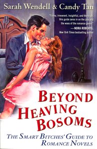 "<em class=""BookTitle"">Beyond Heaving Bosom: The Smart Bitches' Guide to Romance Novels</em>, Sarah Wendell and Candy Tan"