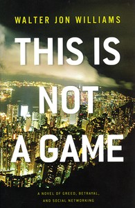 "<em class=""BookTitle"">This Is Not a Game</em>, Walter Jon Williams"