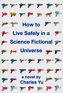 "<em class=""BookTitle"">How to Live Safely in a Science Fictional Universe</em>, Charles Yu"
